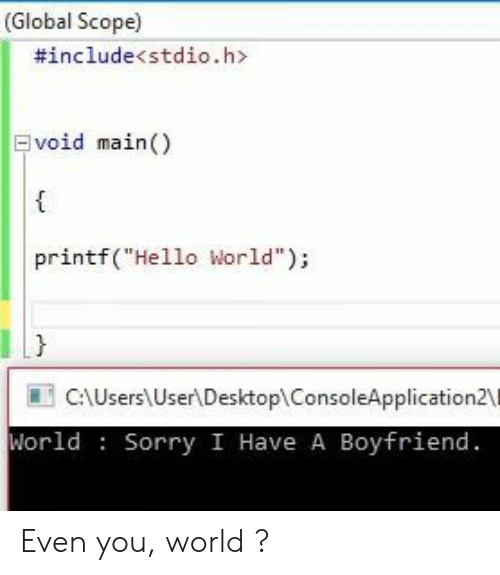 "Hello, Sorry, and World: (Global Scope)  #include<stdio.h>  void main)  printf(""Hello World"");  }  CAUsers User\DesktoplConsoleApplication2\  World Sorry I Have A Boyfriend Even you, world ?"